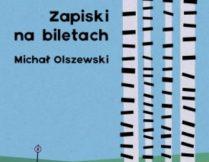 """Więcej o Michał Olszewski – """"Zapiski na biletach"""""""